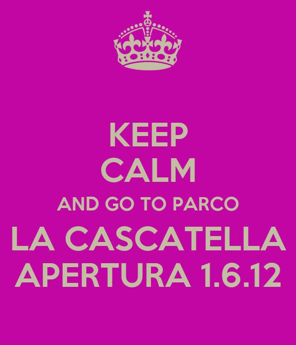 KEEP CALM AND GO TO PARCO LA CASCATELLA APERTURA 1.6.12