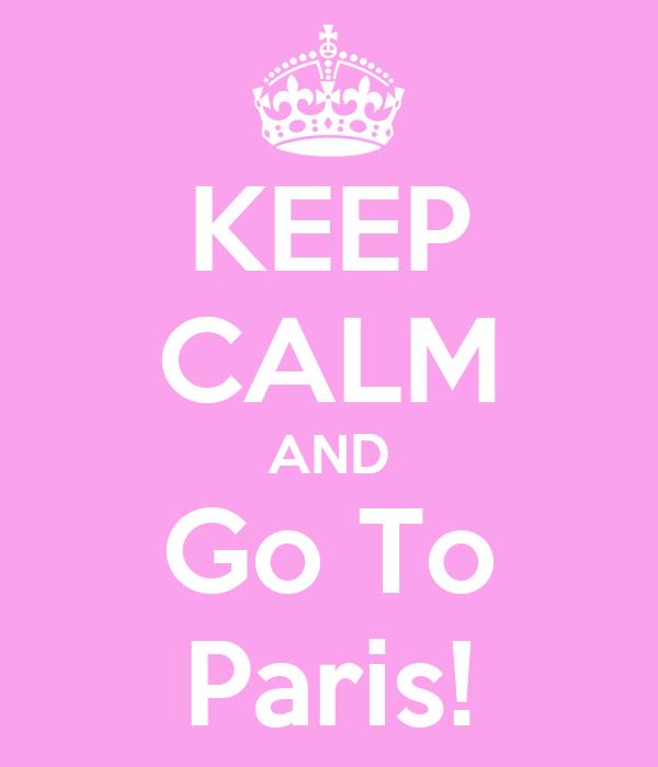 KEEP CALM AND Go To Paris!