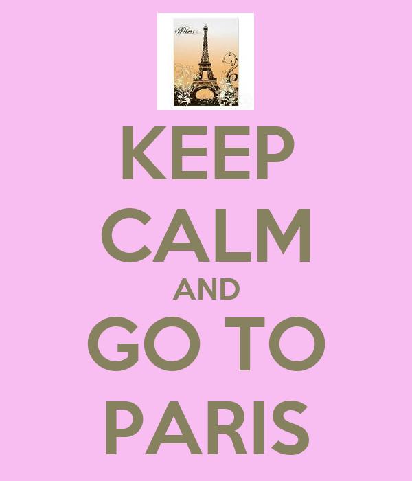 KEEP CALM AND GO TO PARIS