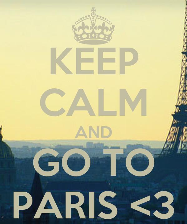 KEEP CALM AND GO TO PARIS <3