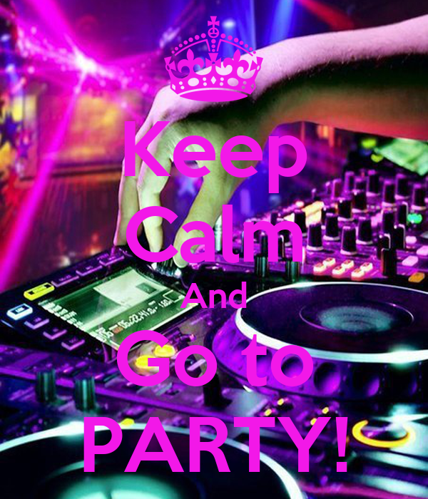 Keep Calm And Go to PARTY!
