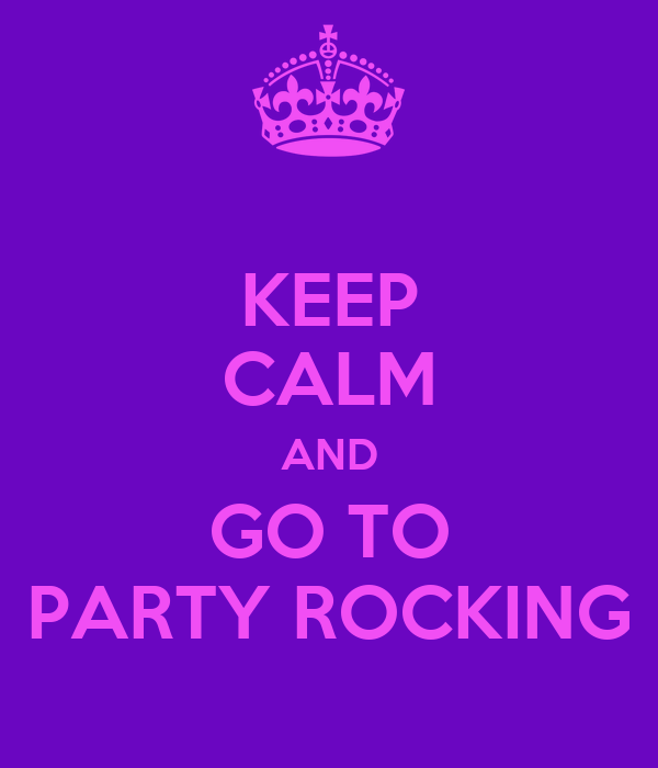 KEEP CALM AND GO TO PARTY ROCKING