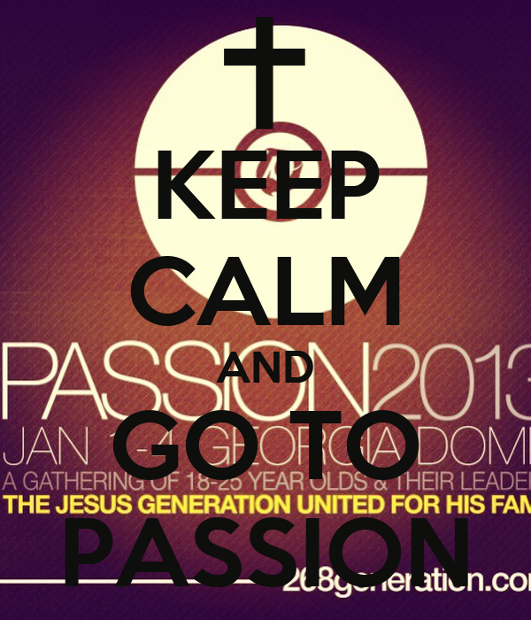KEEP CALM AND GO TO PASSION