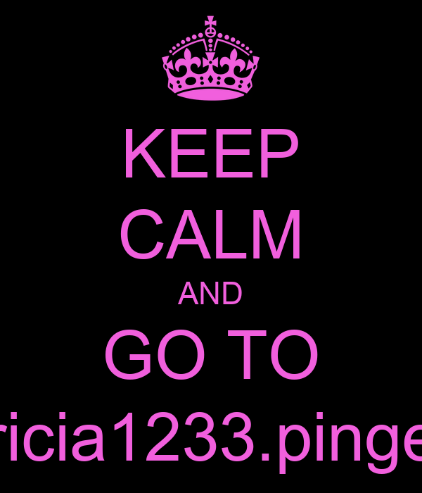 KEEP CALM AND GO TO patricia1233.pinger.pl
