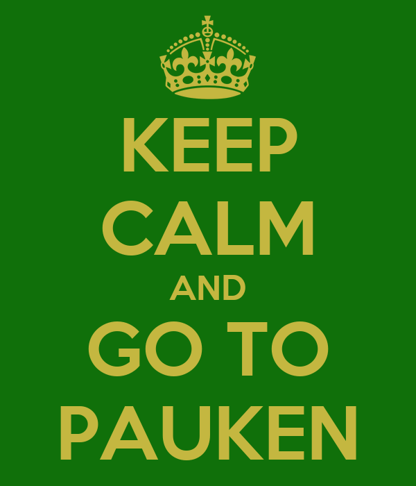 KEEP CALM AND GO TO PAUKEN
