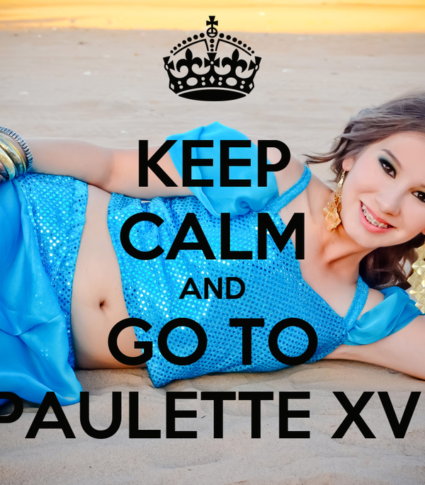 KEEP CALM AND GO TO PAULETTE XV