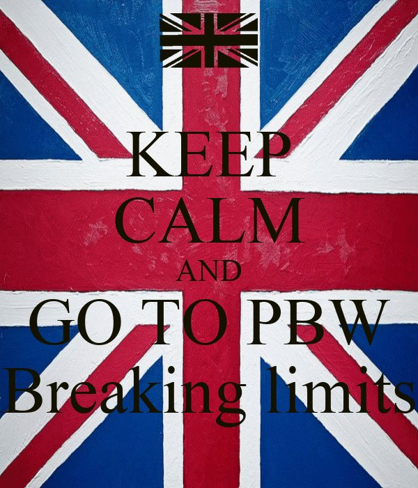 KEEP CALM AND GO TO PBW Breaking limits