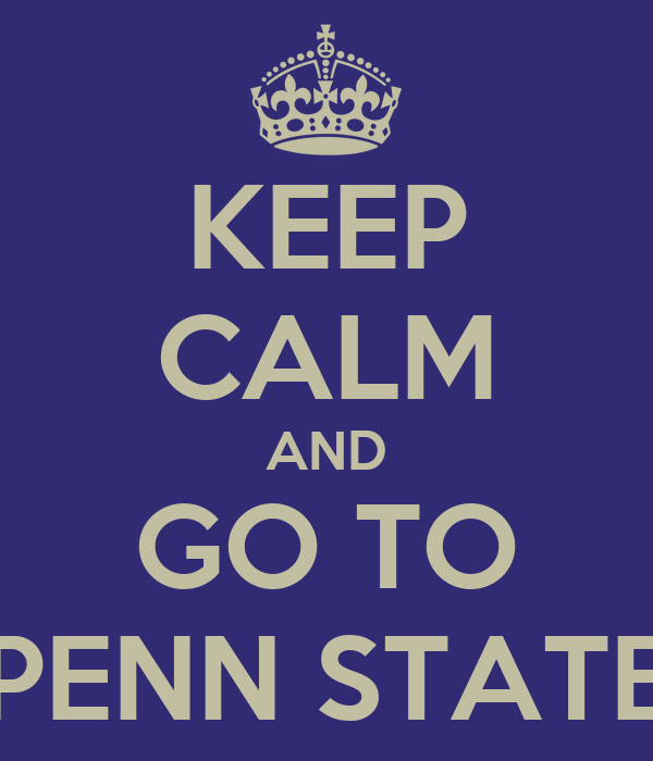 KEEP CALM AND GO TO PENN STATE
