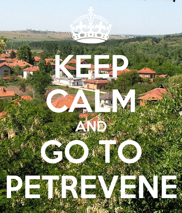 KEEP CALM AND GO TO PETREVENE