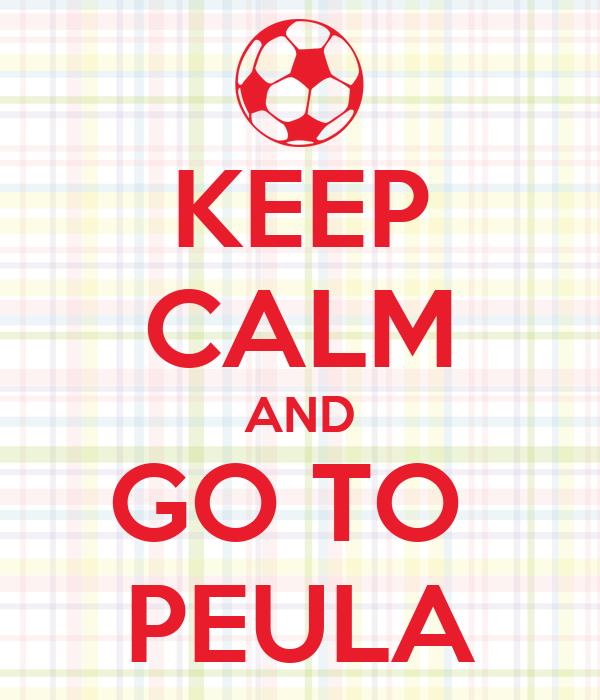 KEEP CALM AND GO TO  PEULA