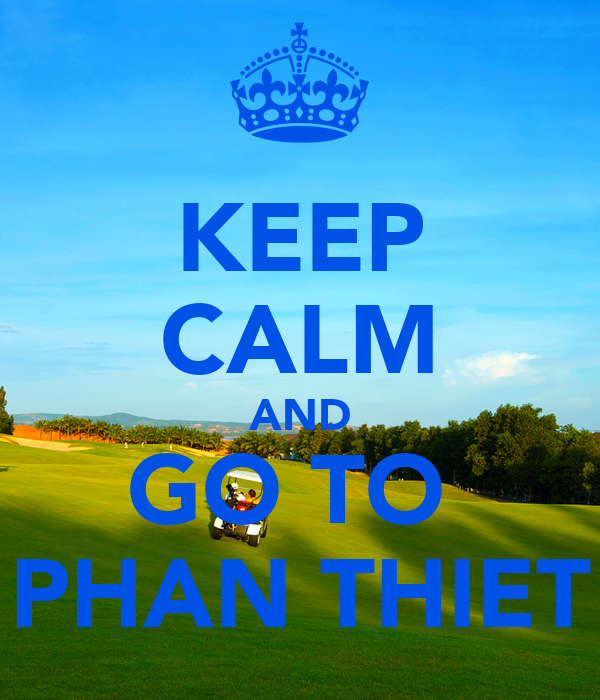 KEEP CALM AND GO TO  PHAN THIET