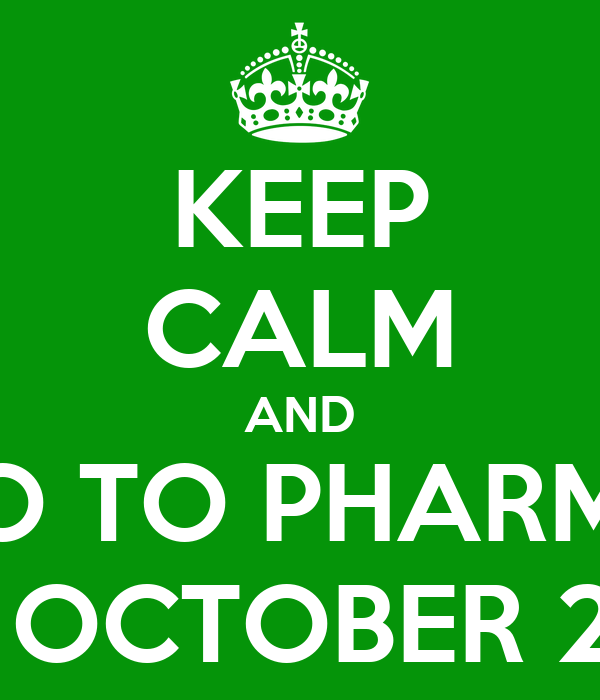 KEEP CALM AND GO TO PHARMA ON OCTOBER 24th