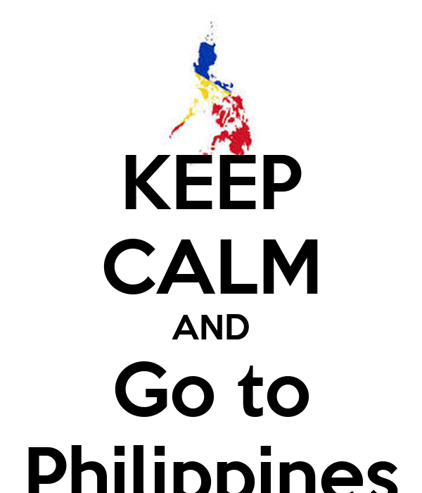 KEEP CALM AND Go to Philippines