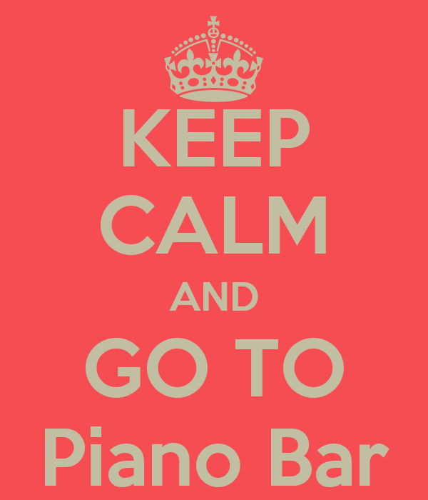 KEEP CALM AND GO TO Piano Bar