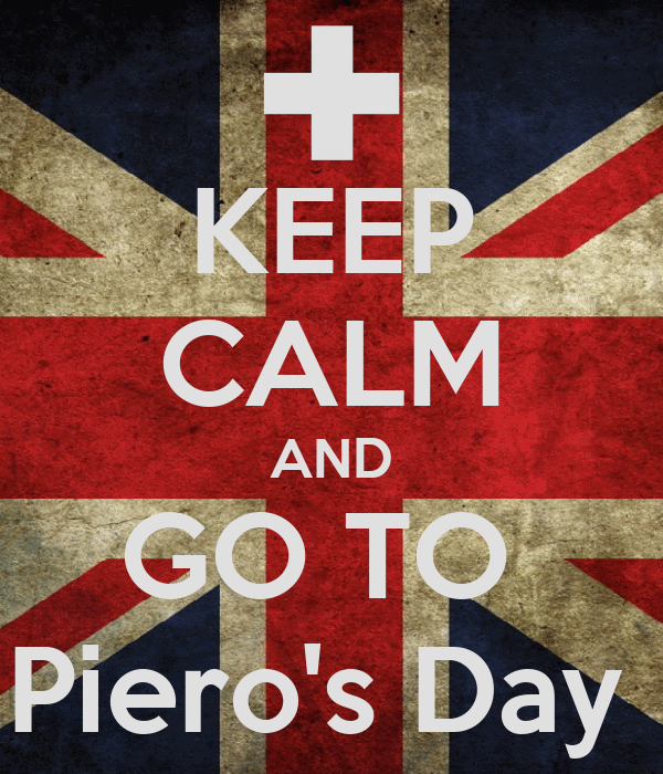 KEEP CALM AND GO TO  Piero's Day