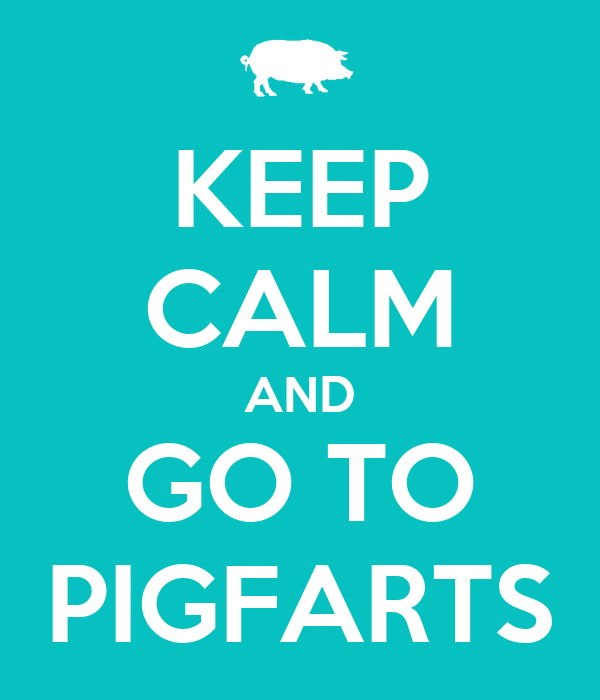 KEEP CALM AND GO TO PIGFARTS