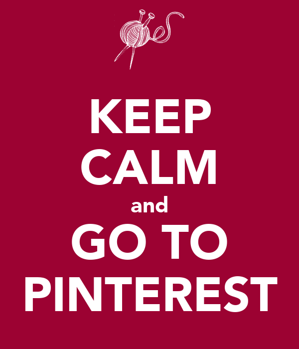 KEEP CALM and GO TO PINTEREST