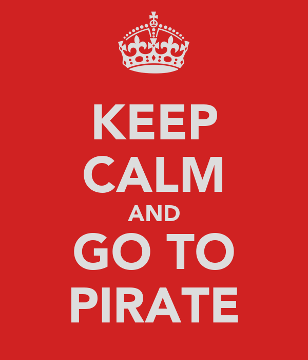 KEEP CALM AND GO TO PIRATE