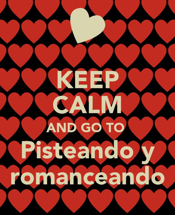 KEEP CALM AND GO TO  Pisteando y romanceando