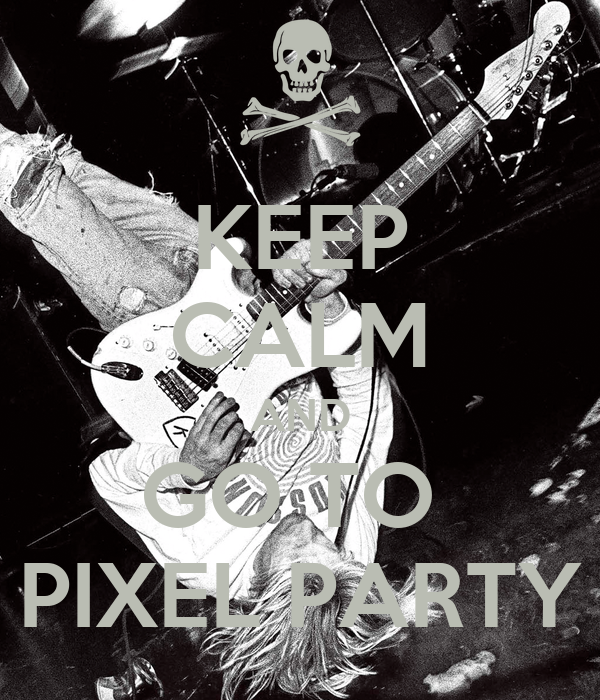 KEEP CALM AND GO TO  PIXEL PARTY