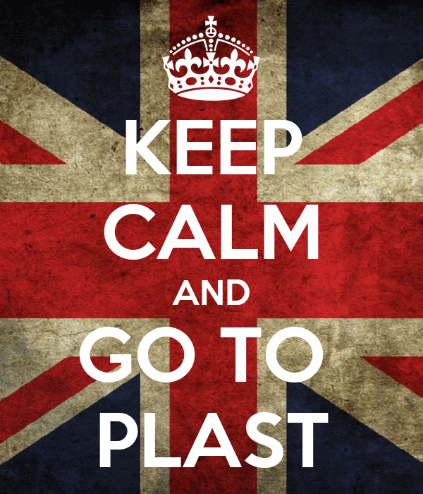 KEEP CALM AND GO TO  PLAST