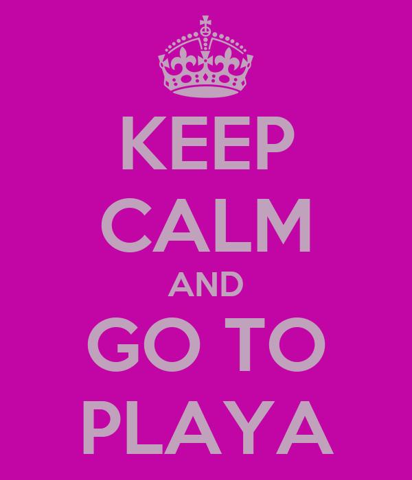 KEEP CALM AND GO TO PLAYA