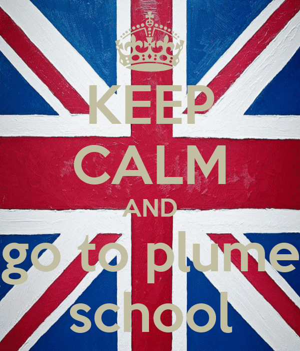 KEEP CALM AND go to plume school