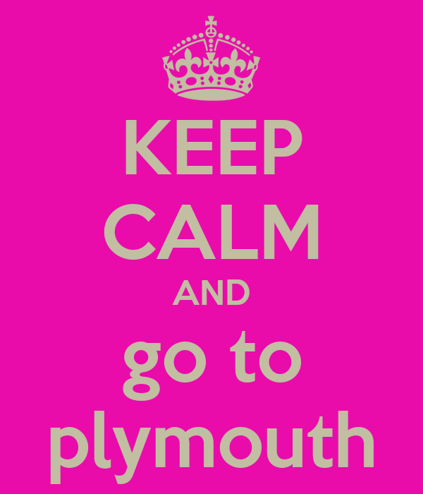 KEEP CALM AND go to plymouth