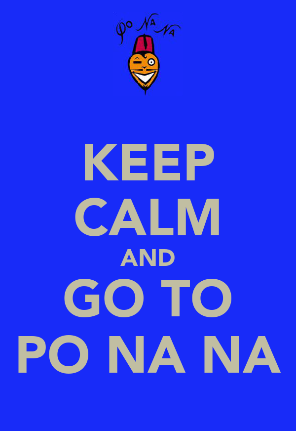 KEEP CALM AND GO TO PO NA NA
