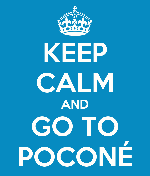 KEEP CALM AND GO TO POCONÉ