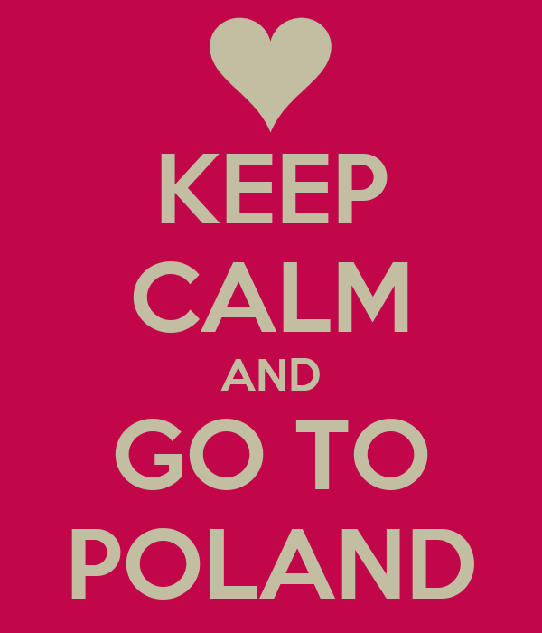 KEEP CALM AND GO TO POLAND