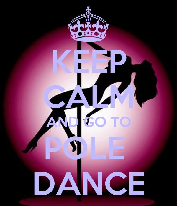 KEEP CALM AND GO TO POLE  DANCE
