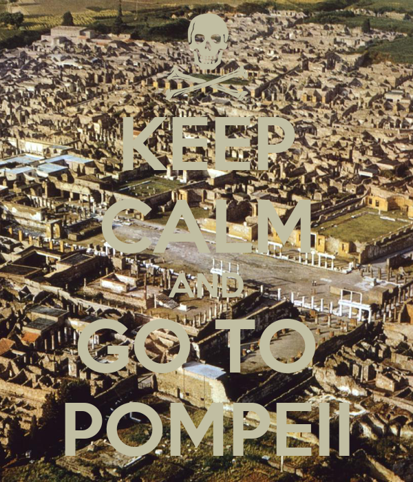 KEEP CALM AND GO TO  POMPEII