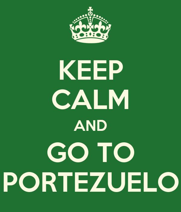 KEEP CALM AND GO TO PORTEZUELO