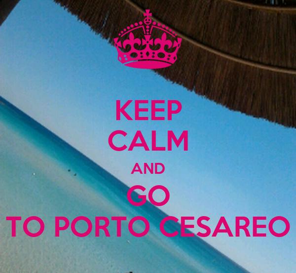 KEEP CALM AND GO TO PORTO CESAREO