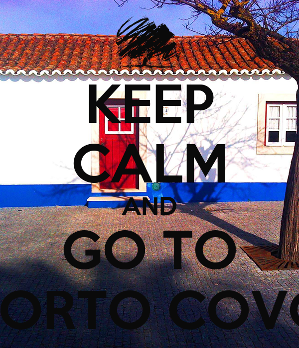 KEEP CALM AND GO TO PORTO COVO