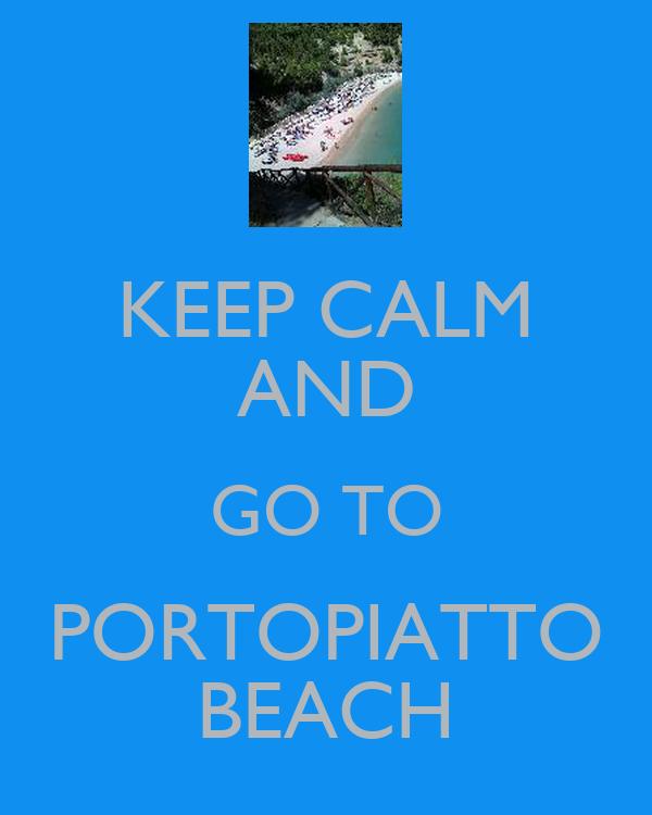 KEEP CALM AND GO TO PORTOPIATTO BEACH
