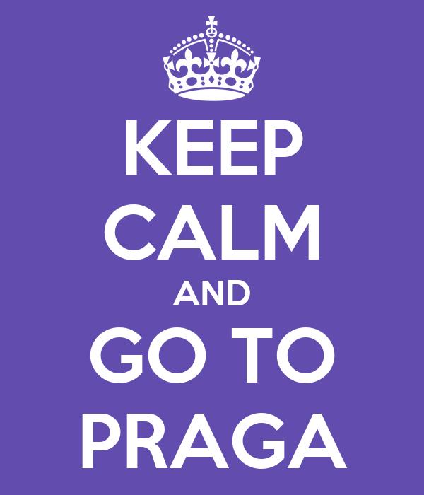 KEEP CALM AND GO TO PRAGA