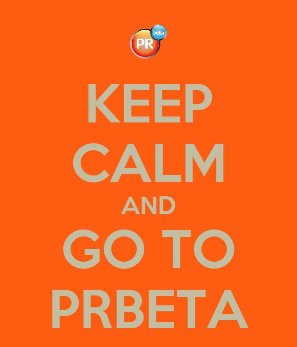KEEP CALM AND GO TO PRBETA