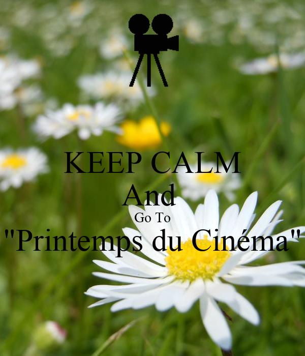 """KEEP CALM And  Go To """"Printemps du Cinéma"""""""