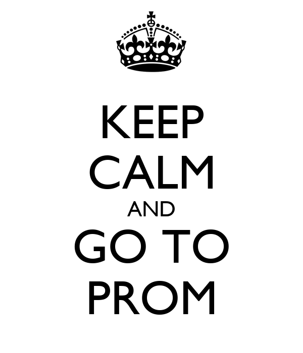 KEEP CALM AND GO TO PROM