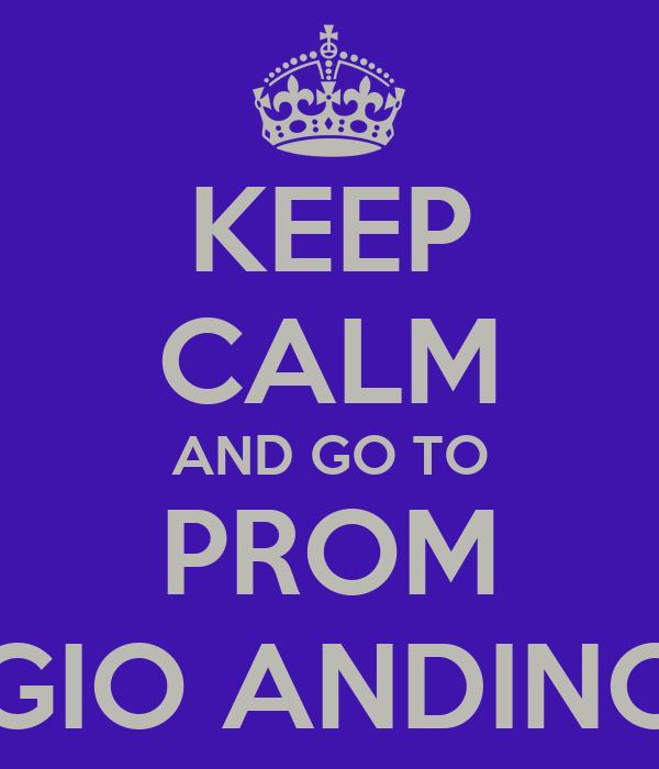 KEEP CALM AND GO TO PROM COLEGIO ANDINO 2013