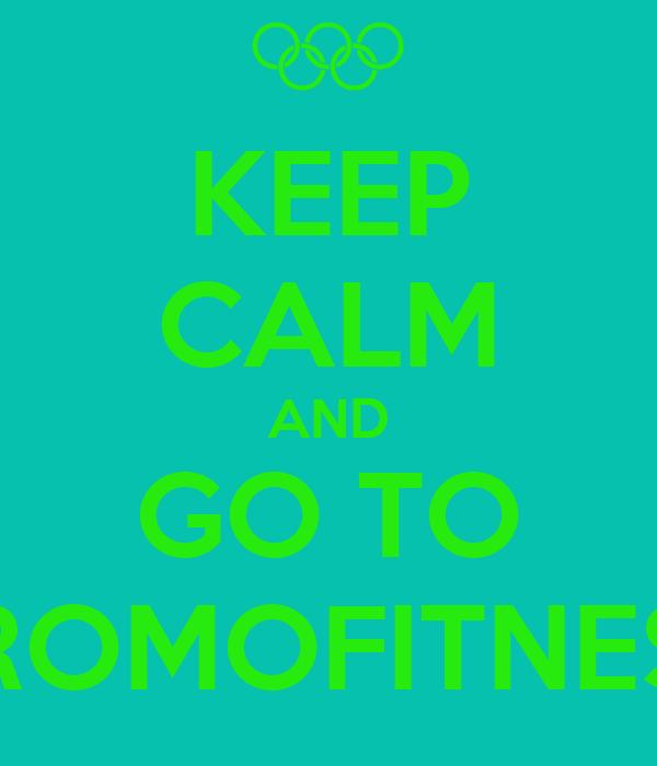 KEEP CALM AND GO TO PROMOFITNESS