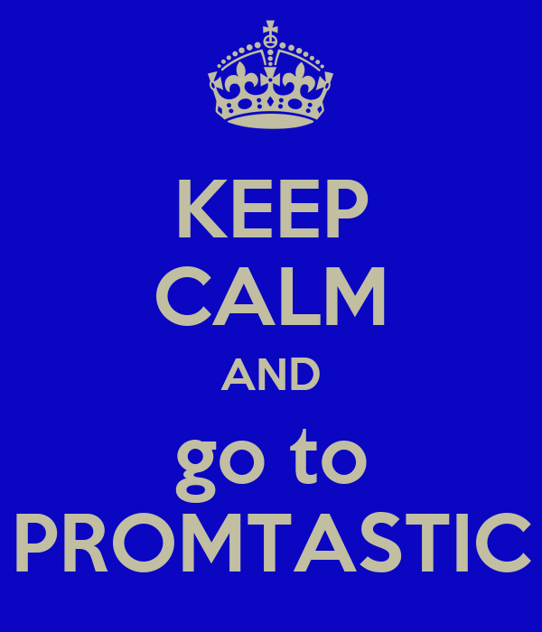KEEP CALM AND go to PROMTASTIC