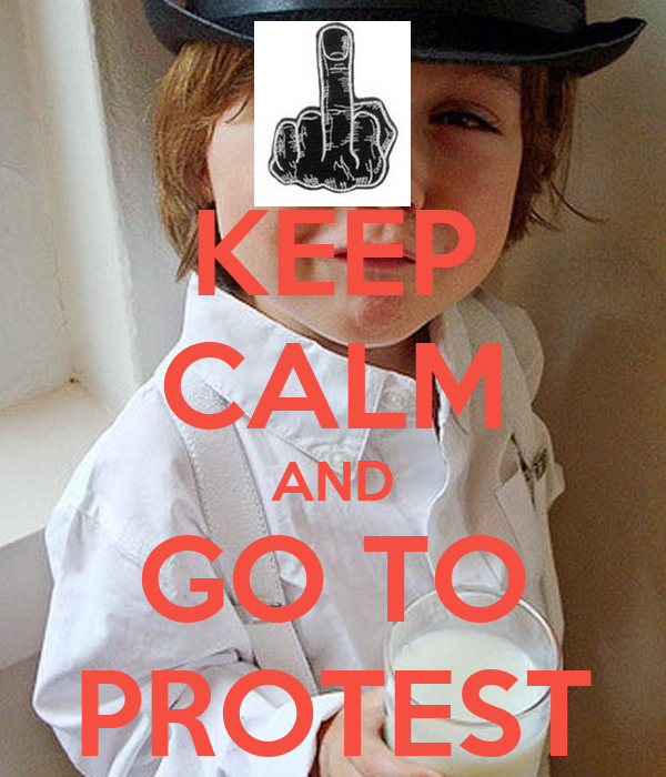 KEEP CALM AND GO TO PROTEST