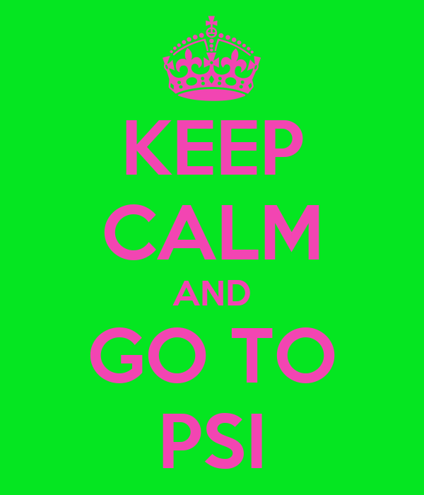 KEEP CALM AND GO TO PSI