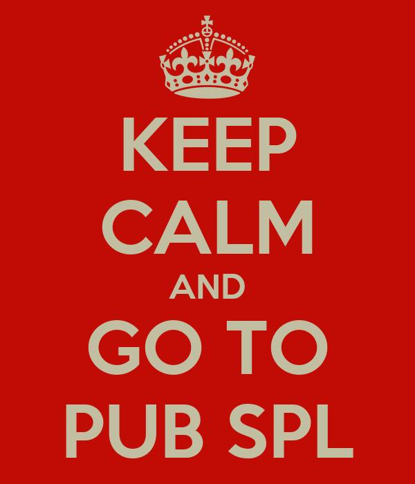 KEEP CALM AND GO TO PUB SPL