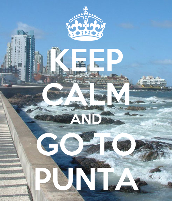 KEEP CALM AND GO TO PUNTA