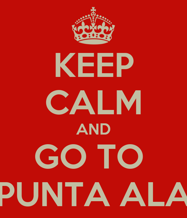 KEEP CALM AND GO TO  PUNTA ALA