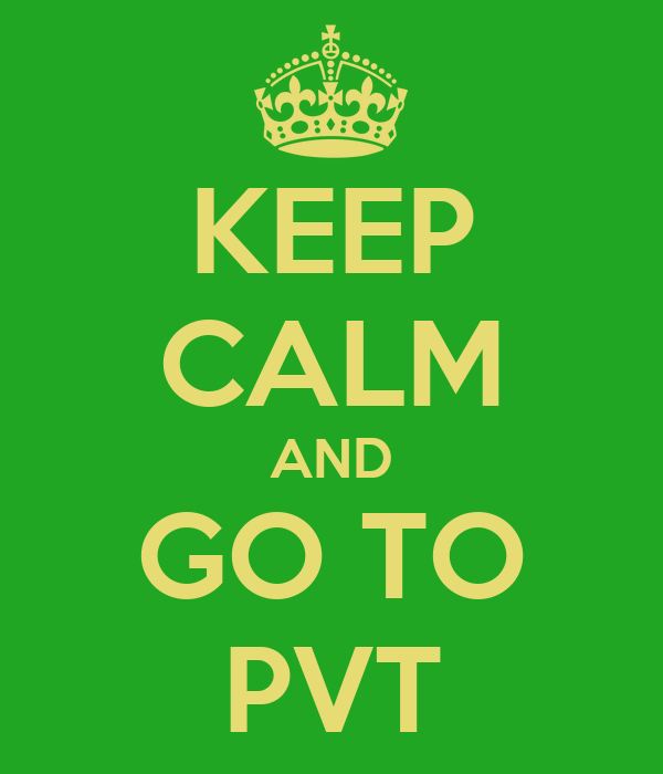 KEEP CALM AND GO TO PVT